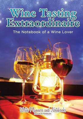 Wine Tasting Extraordinaire: The Notebook of a Wine Lover (Paperback)