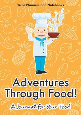 Adventures Through Food! a Journal for Your Food (Paperback)