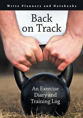 Back on Track: An Exercise Diary and Training Log (Paperback)