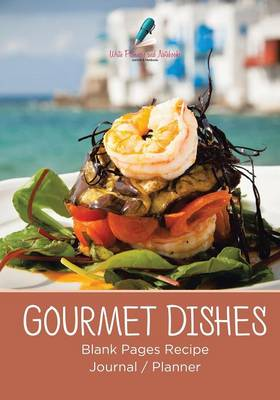 Gourmet Dishes Blank Pages Recipe Journal/Planner (Paperback)
