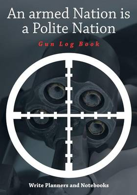 An Armed Nation Is a Polite Nation: Gun Log Book (Paperback)