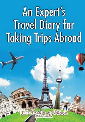 An Expert's Travel Diary for Taking Trips Abroad (Paperback)