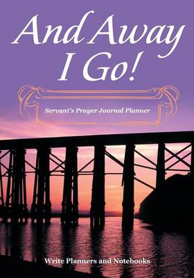 And Away I Go! Servant's Prayer Journal Planner (Paperback)