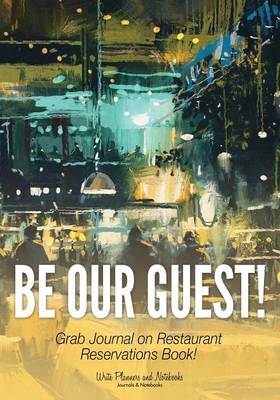 Be Our Guest! Grab Journal on Restaurant Reservations Book! (Paperback)
