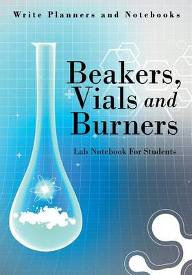 Beakers, Vials and Burners Lab Notebook for Students (Paperback)