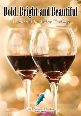 Bold, Bright and Beautiful: A Journal for Wine Tastings (Paperback)