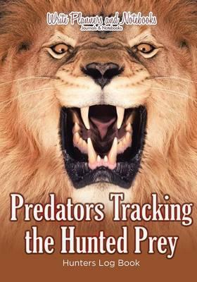 Predators Tracking the Hunted Prey: Hunters Log Book (Paperback)