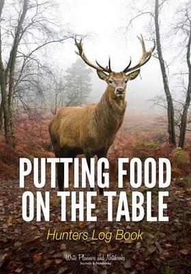 Putting Food on the Table: Hunters Log Book (Paperback)