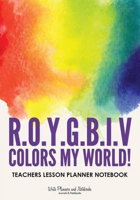 R.O.Y.G.B.I.V. Colors My World! Teachers Lesson Planner Notebook (Paperback)