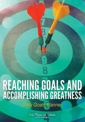 Reaching Goals and Accomplishing Greatness: Daily Goals Planner (Paperback)