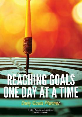 Reaching Goals One Day at a Time: Daily Goals Planner (Paperback)