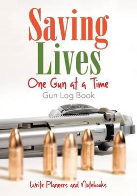 Saving Lives One Gun at a Time: Gun Log Book (Paperback)