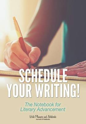 Schedule Your Writing! the Notebook for Literary Advancement (Paperback)