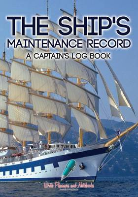 The Ship's Maintenance Record a Captain's Log Book (Paperback)