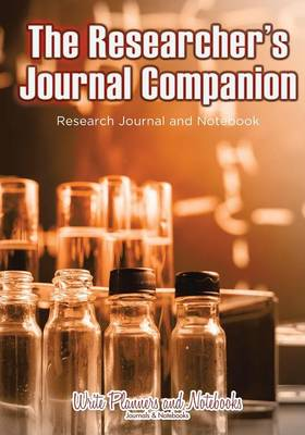 The Researcher's Journal Companion - Research Journal and Notebook (Paperback)