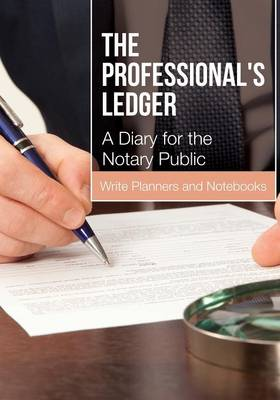 The Professional's Ledger - A Diary for the Notary Public (Paperback)