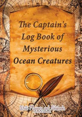 The Captain's Log Book of Mysterious Ocean Creatures (Paperback)