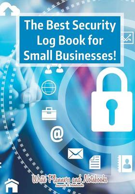 The Best Security Log Book for Small Businesses! (Paperback)