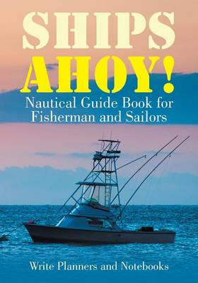 Ships Ahoy! Nautical Guide Book for Fisherman and Sailors (Paperback)