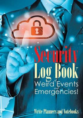 Security Log Book of Weird Events and Emergencies! (Paperback)