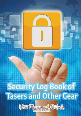 Security Log Book of Tasers and Other Gear (Paperback)