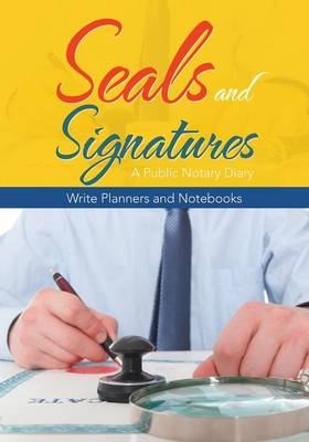 Seals and Signatures - A Public Notary Diary (Paperback)