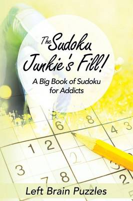 The Sudoku Junkie's Fill! a Big Book of Sudoku for Addicts (Paperback)