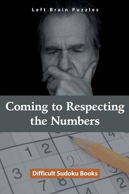 Coming to Respecting the Numbers: Difficult Sudoku Books (Paperback)