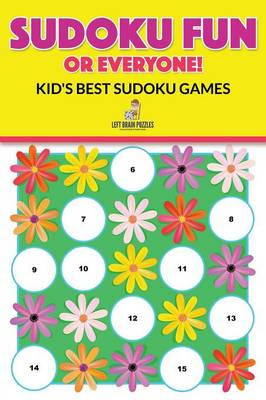 Sudoku Fun for Everyone! Kid's Best Sudoku Games by Left Brain Puzzles    Waterstones