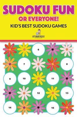 Sudoku Fun for Everyone! Kid's Best Sudoku Games (Paperback)