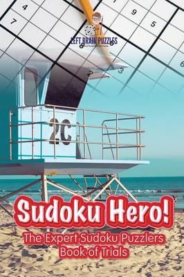 Sudoku Hero! the Expert Sudoku Puzzlers Book of Trials (Paperback)