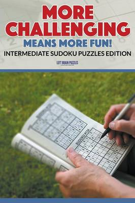 More Challenging Means More Fun! Intermediate Sudoku Puzzles Edition (Paperback)