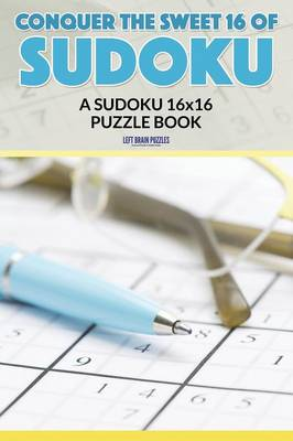 Conquer the Sweet 16 of Sudoku: A Sudoku 16x16 Puzzle Book (Paperback)