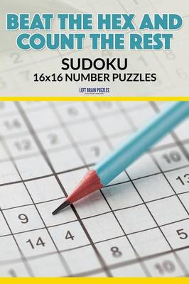 Beat the Hex and Count the Rest: Sudoku 16x16 Number Puzzles (Paperback)