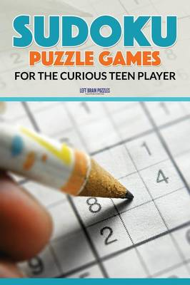 Sudoku Puzzle Games for the Curious Teen Player (Paperback)