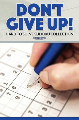Don't Give Up! Hard to Solve Sudoku Collection (Paperback)