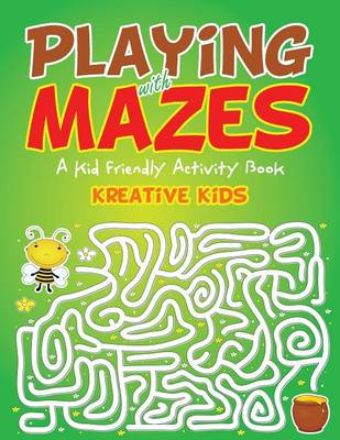 Playing with Mazes: A Kid Friendly Activity Book (Paperback)