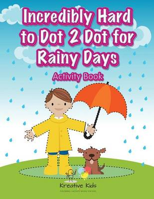 Incredibly Hard to Dot 2 Dot for Rainy Days Activity Book (Paperback)