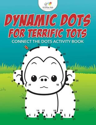 Dynamic Dots for Terrific Tots: Connect the Dots Activity Book (Paperback)