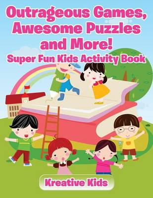 Outrageous Games, Awesome Puzzles and More! Super Fun Kids Activity Book (Paperback)