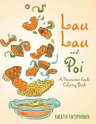 Lau Lau and Poi: A Hawaiian Foods Coloring Book (Paperback)