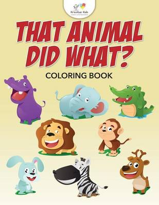 That Animal Did What? Coloring Book (Paperback)