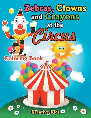 Zebras, Clowns and Crayons at the Circus Coloring Book (Paperback)