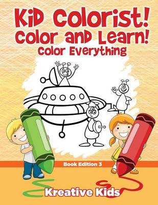 Kid Colorist! Color and Learn! Color Everything Book Edition 3 (Paperback)