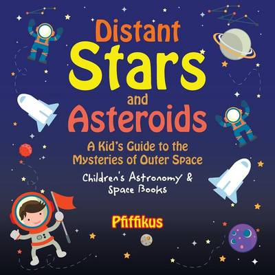 Distant Stars and Asteroids- A Kid's Guide to the Mysteries of Outer Space - Children's Astronomy & Space Books (Paperback)