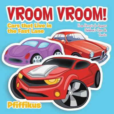 Vroom Vroom! Cars That Live in the Fast Lane: From Ferraris to Jaguars - Children's Cars & Trucks (Paperback)