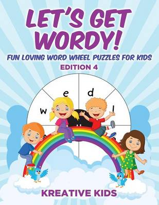 Let's Get Wordy! Fun Loving Word Wheel Puzzles for Kids Edition 4 (Paperback)