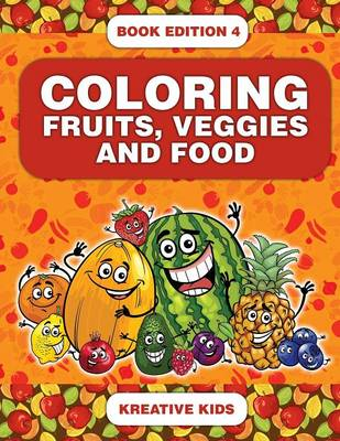 Coloring Fruits, Veggies and Food Book Edition 4 (Paperback)