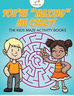 You're Mazing Me Crazy! the Kids Maze Activity Books (Paperback)