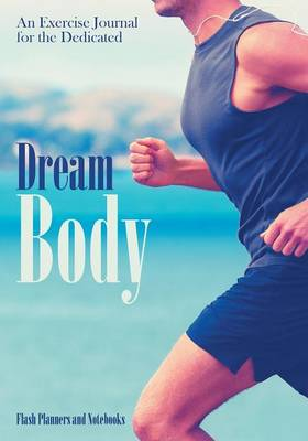 Dream Body: An Exercise Journal for the Dedicated (Paperback)